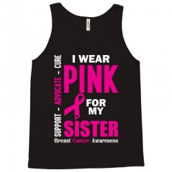 I Wear Pink For My Sister (Breast Cancer Awareness) Tank Top | Artistshot