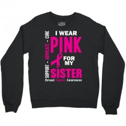 I Wear Pink For My Sister (Breast Cancer Awareness) Crewneck Sweatshirt | Artistshot
