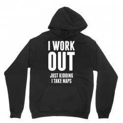 I Work Out Just Kidding I Take Naps Unisex Hoodie | Artistshot