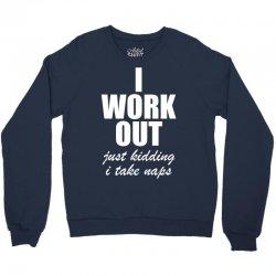 I Work Out Just Kidding I Take Naps Crewneck Sweatshirt | Artistshot