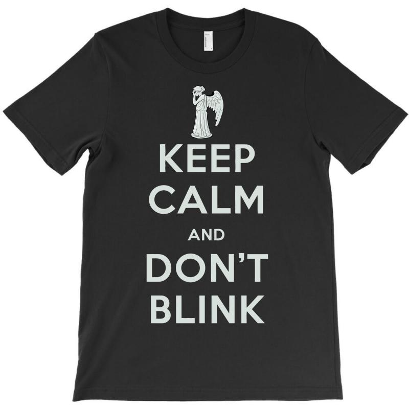 Keep Calm And Don't Blink T-shirt   Artistshot