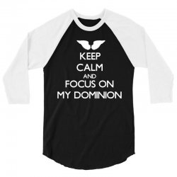 Keep Calm and Focus on Dominion 3/4 Sleeve Shirt | Artistshot