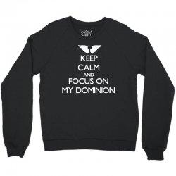 Keep Calm and Focus on Dominion Crewneck Sweatshirt | Artistshot