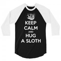 Keep Calm And Hug A Sloth 3/4 Sleeve Shirt | Artistshot