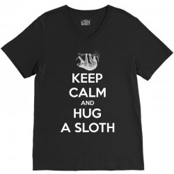 Keep Calm And Hug A Sloth V-Neck Tee | Artistshot