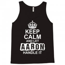 Keep Calm And Let Aaron Handle It Tank Top | Artistshot