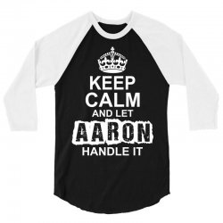 Keep Calm And Let Aaron Handle It 3/4 Sleeve Shirt | Artistshot