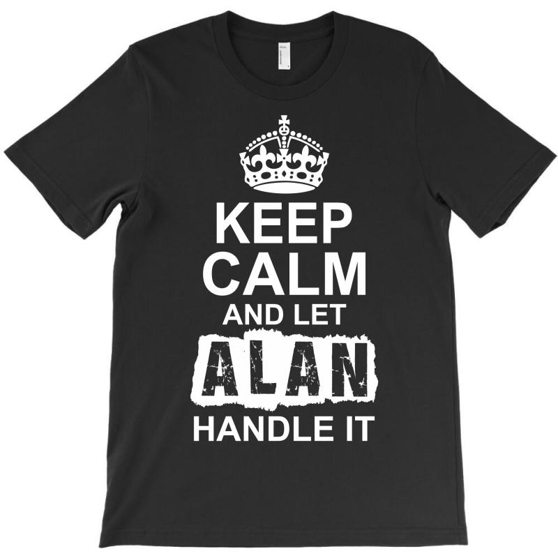 Keep Calm And Let Alan Handle It T-shirt | Artistshot