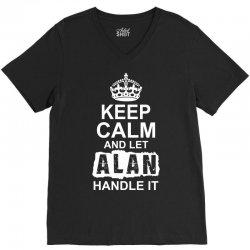 Keep Calm And Let Alan Handle It V-Neck Tee   Artistshot