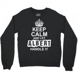 Keep Calm And Let Albert Handle It Crewneck Sweatshirt | Artistshot