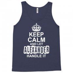 Keep Calm And Let Alexander Handle It Tank Top   Artistshot