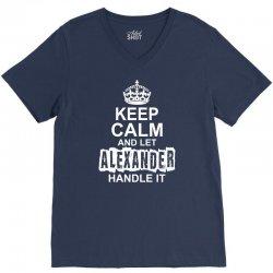 Keep Calm And Let Alexander Handle It V-Neck Tee   Artistshot