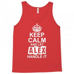 Keep Calm And Let Alex Handle It Tank Top | Artistshot