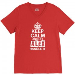 Keep Calm And Let Alex Handle It V-Neck Tee | Artistshot