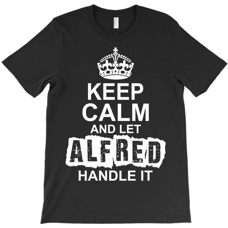 Keep Calm And Let Alfred Handle It T-shirt | Artistshot
