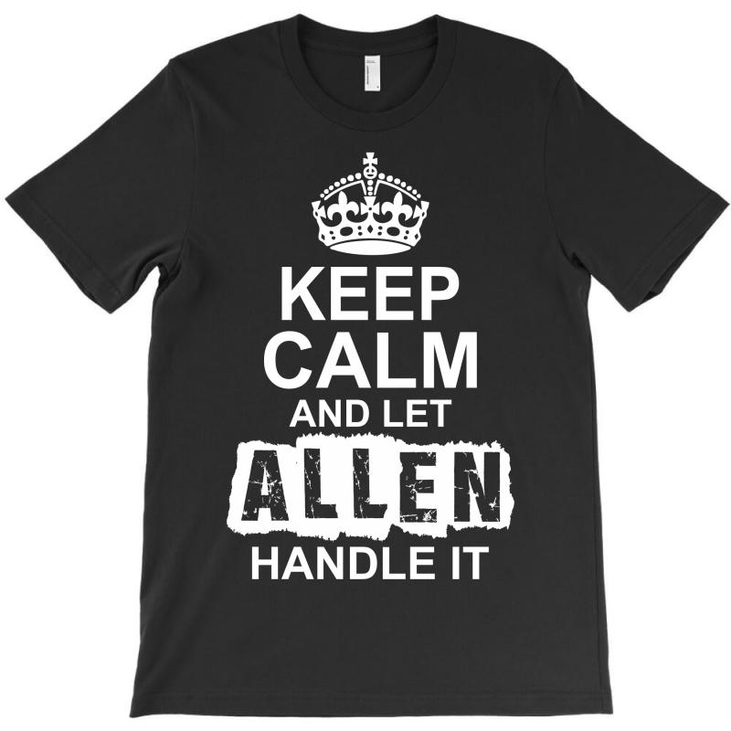 Keep Calm And Let Allen Handle It T-shirt | Artistshot
