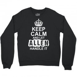 Keep Calm And Let Allen Handle It Crewneck Sweatshirt | Artistshot