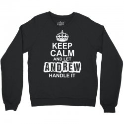 Keep Calm And Let Andrew Handle It Crewneck Sweatshirt | Artistshot
