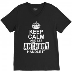 Keep Calm And Let Anthony Handle It V-Neck Tee | Artistshot