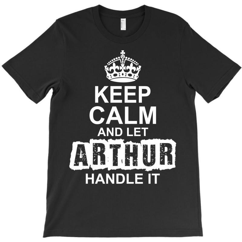 Keep Calm And Let Arthur Handle It T-shirt   Artistshot