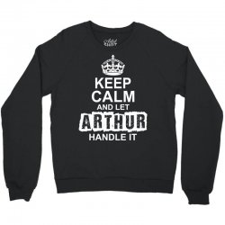 Keep Calm And Let Arthur Handle It Crewneck Sweatshirt   Artistshot