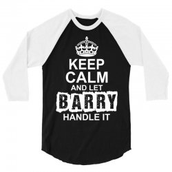 Keep Calm And Let Barry Handle It 3/4 Sleeve Shirt   Artistshot