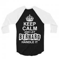 Keep Calm And Let Bernard Handle It 3/4 Sleeve Shirt   Artistshot