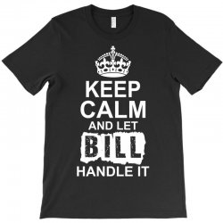 Keep Calm And Let Bill Handle It T-Shirt | Artistshot