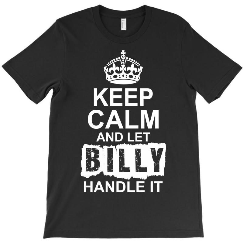 Keep Calm And Let Billy Handle It T-shirt   Artistshot