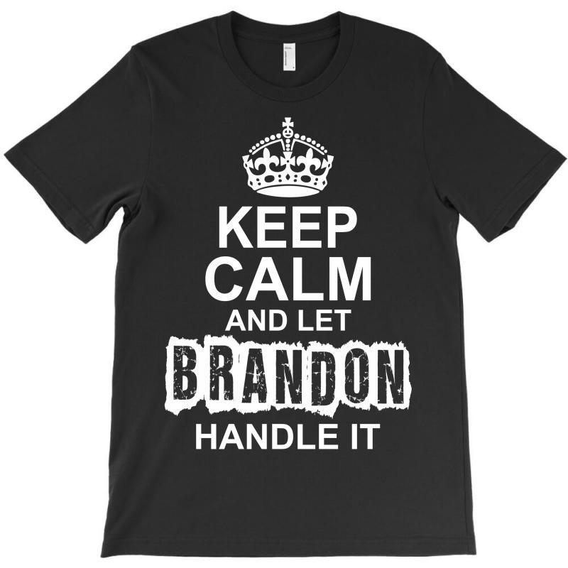 Keep Calm And Let Brandon Handle It T-shirt | Artistshot