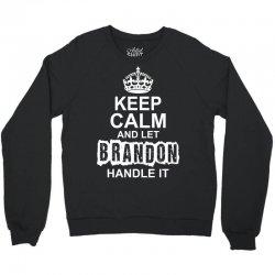 Keep Calm And Let Brandon Handle It Crewneck Sweatshirt | Artistshot