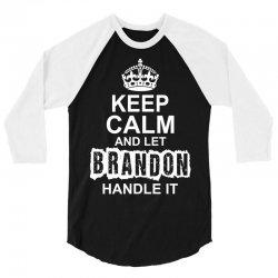 Keep Calm And Let Brandon Handle It 3/4 Sleeve Shirt | Artistshot