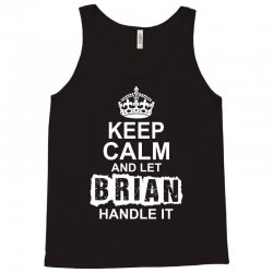 Keep Calm And Let Brian Handle It Tank Top | Artistshot