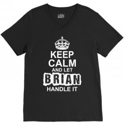 Keep Calm And Let Brian Handle It V-Neck Tee | Artistshot