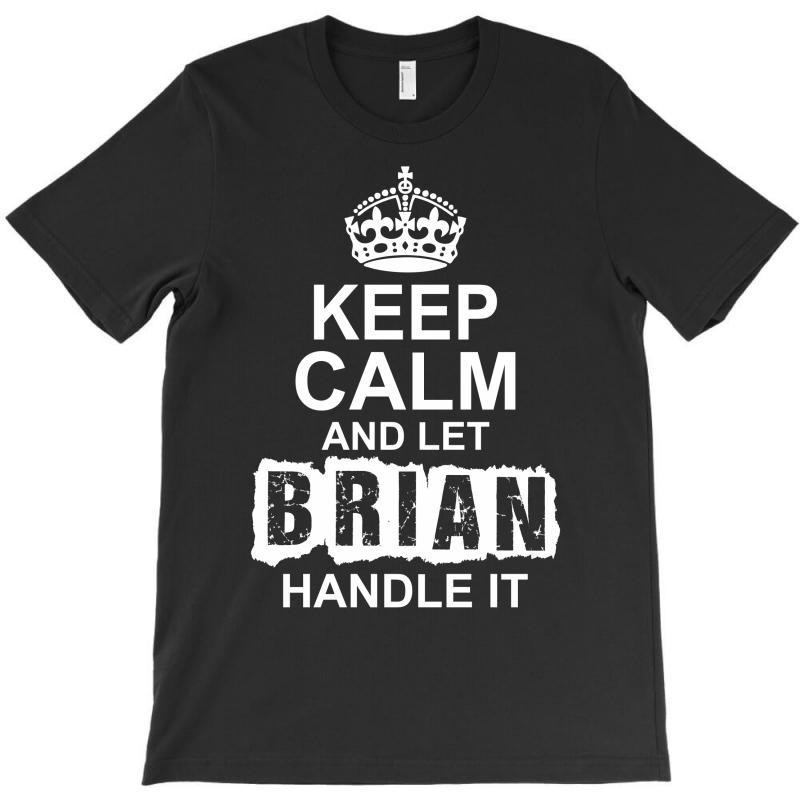 Keep Calm And Let Brian Handle It T-shirt | Artistshot