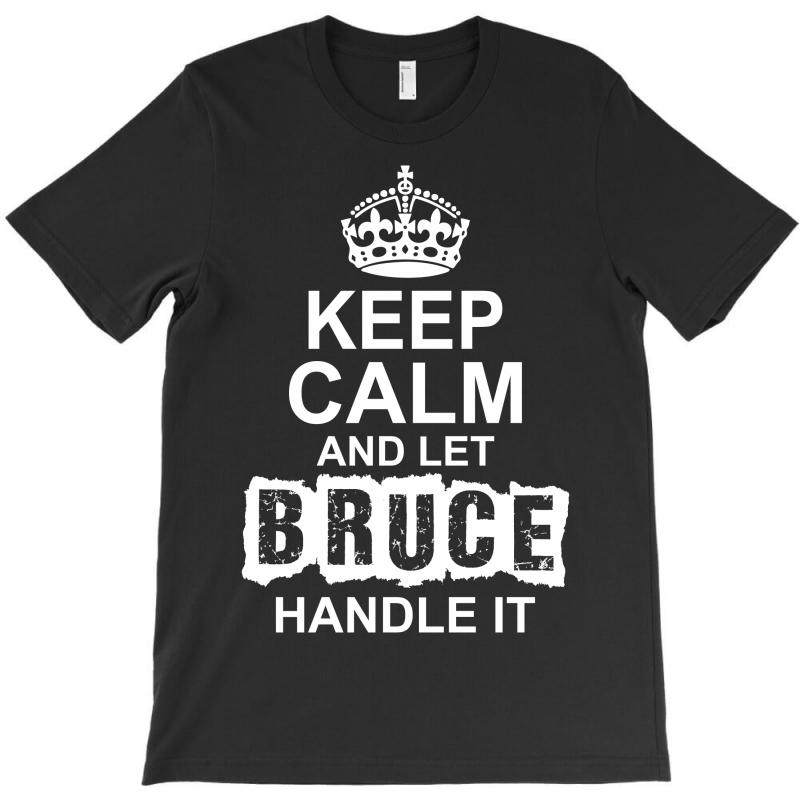 Keep Calm And Let Bruce Handle It T-shirt | Artistshot
