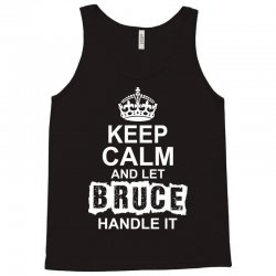 Keep Calm And Let Bruce Handle It Tank Top | Artistshot