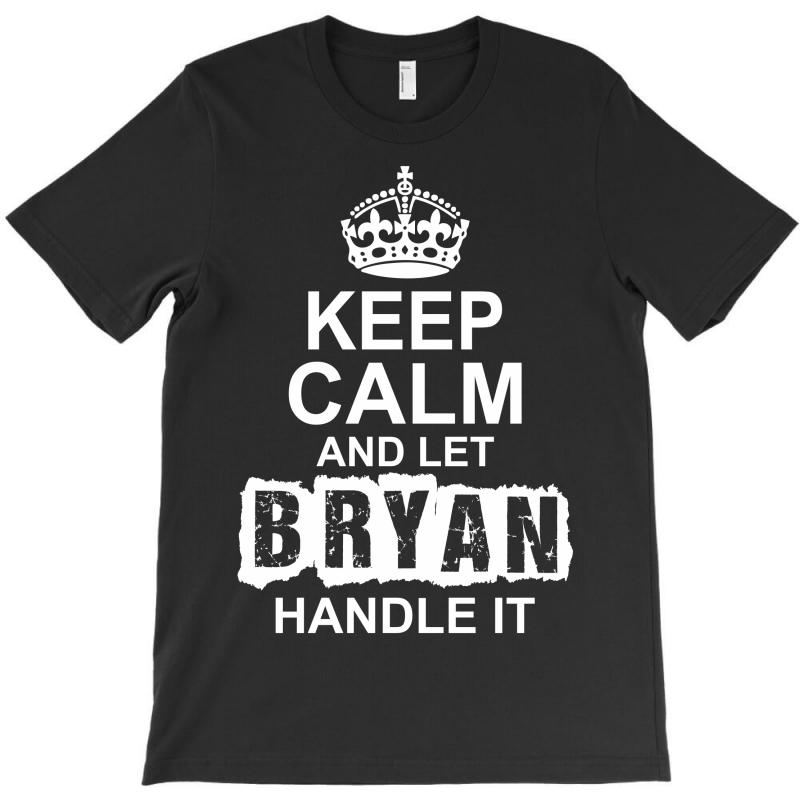 Keep Calm And Let Bryan Handle It T-shirt | Artistshot