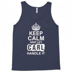Keep Calm And Let Carl Handle It Tank Top | Artistshot