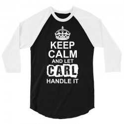 Keep Calm And Let Carl Handle It 3/4 Sleeve Shirt | Artistshot