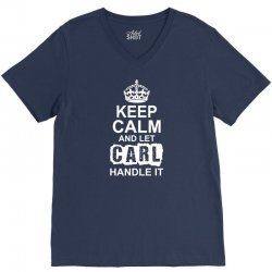 Keep Calm And Let Carl Handle It V-Neck Tee | Artistshot