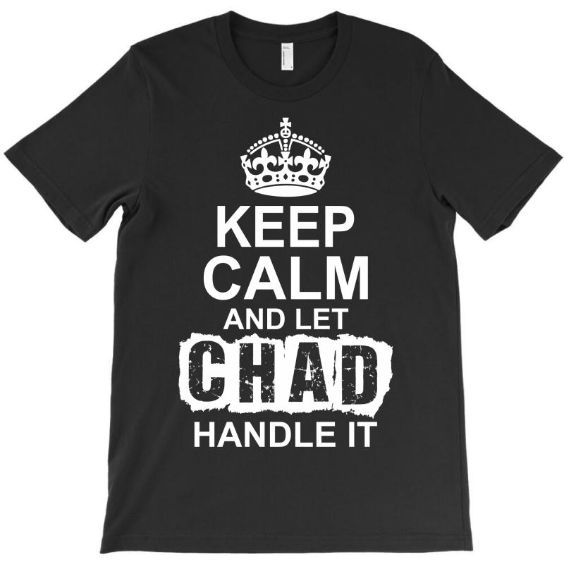 Keep Calm And Let Chad Handle It T-shirt | Artistshot