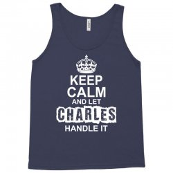Keep Calm And Let Charles Handle It Tank Top | Artistshot