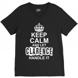 Keep Calm And Let Clarence Handle It V-Neck Tee | Artistshot