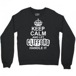 Keep Calm And Let Clifford Handle It Crewneck Sweatshirt | Artistshot