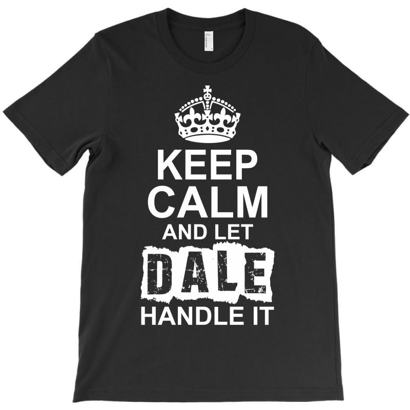 Keep Calm And Let Dale Handle It T-shirt   Artistshot