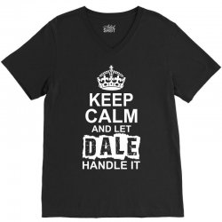 Keep Calm And Let Dale Handle It V-Neck Tee   Artistshot
