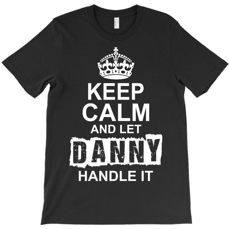 Keep Calm And Let Danny Handle It T-shirt   Artistshot