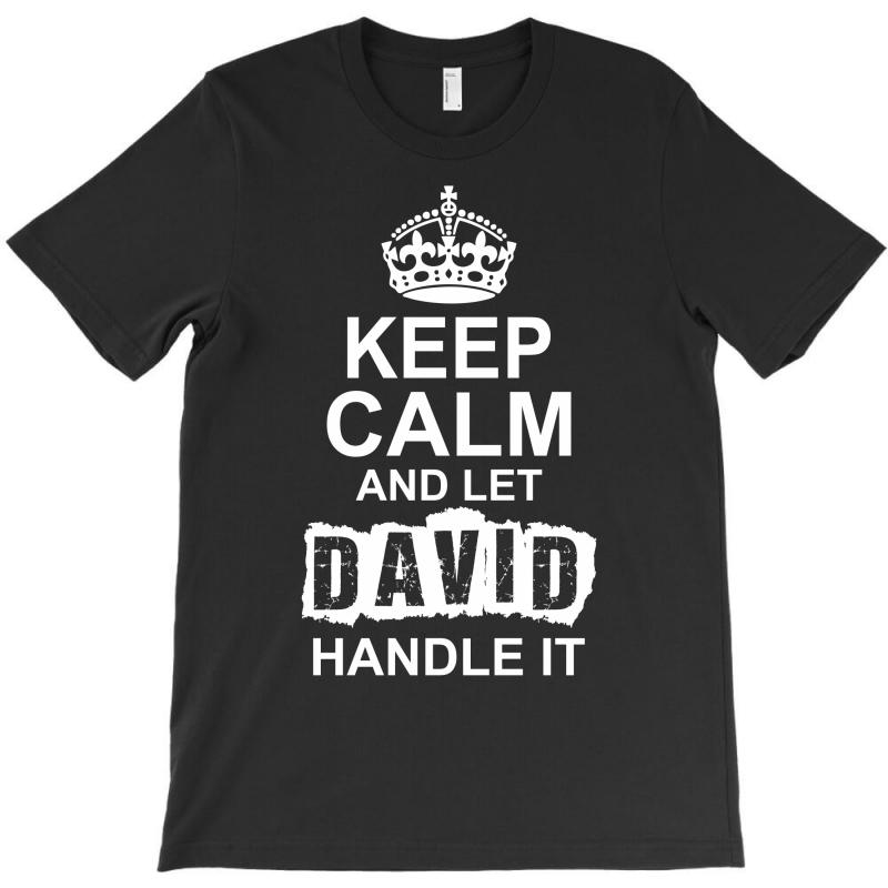 Keep Calm And Let David Handle It T-shirt   Artistshot