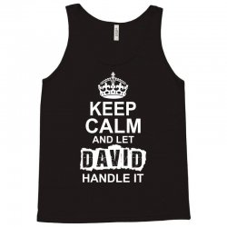 Keep Calm And Let David Handle It Tank Top   Artistshot